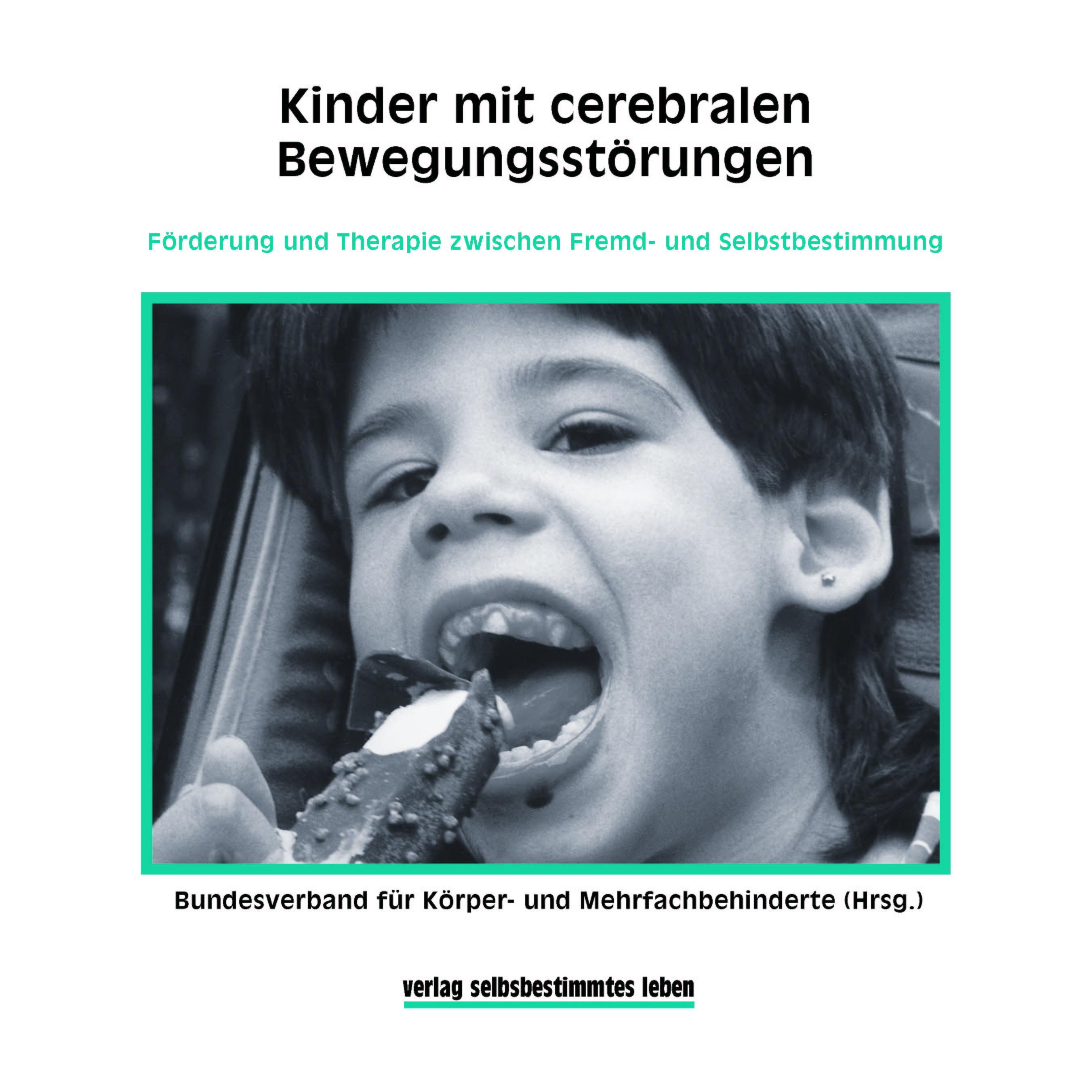 Titelbild Kinder mit cerebralen Bewegungsstörungen VI - Förderung und Therapie zwischen Fremd-und Selbstbestimmung
