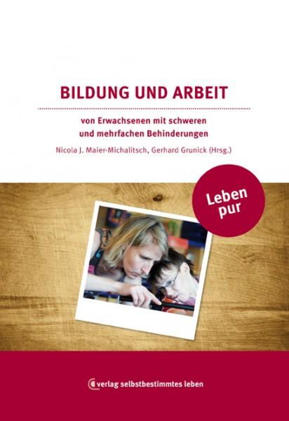 Abbildung von Leben pur – Bildung und Arbeitvon Erwachsenen mit schweren und mehrfachen Behinderungen